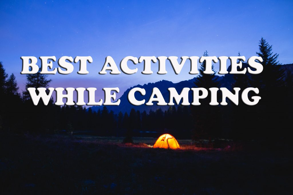 Best activities while camping