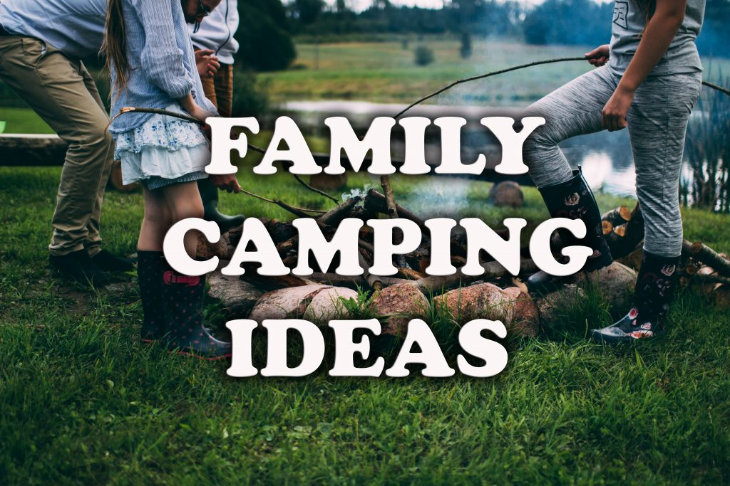 Family campig tips & ideas